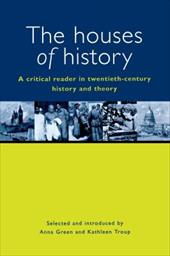 The Houses of History: A Criticial Reader in Twentieth-Century History and Theory - Green, Anna / Troup, Kathleen / Barendt, Eric