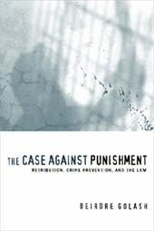 The Case Against Punishment: Retribution, Crime Prevention, and the Law - Golash, Deirdre / Jacobs, Jack