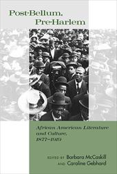 Post-Bellum, Pre-Harlem: African American Literature and Culture, 1877-1919 - Gebhard, Caroline / McCaskill, Barbara