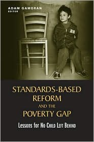 Standards-Based Reform and the Poverty Gap: Lessons for No Child Left Behind - Adam Gamoran (Editor)