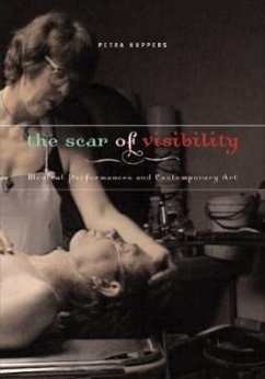 The Scar of Visibility: Medical Performances and Contemporary Art - Kuppers, Petra