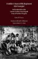 A  Soldier's Story of His Regiment (61st Georgia and Incidentasoldier's Story of His Regiment (61st Georgia) and Incidentasoldier's Story of His Regi
