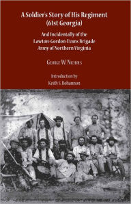 A Soldier's Story of His Regiment (61st Georgia) and Incidentally of the Lawton- - George Washington Nichols