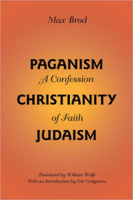 Paganism-Christianity-Judaism: A Confession of Faith - Max Brod