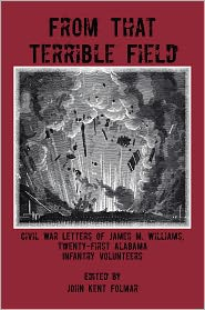 From That Terrible Field: Civil War Letters of James M. Williams, 21st Alabama Infantry Volunteers - James M. Williams, John Kent Folmar (Editor)