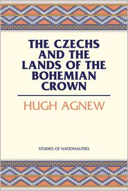 The Czechs and the Lands of the Bohemian Crown - Hugh Agnew