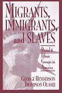 Migrants, Immigrants, and Slaves: Racial and Ethnic Groups in America