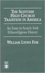 The Scottish High Church Tradition in America: An Essay in Scotch-Irish Ethnoreligious History