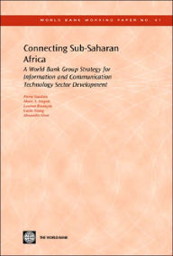 Connecting Sub-Saharan Africa: A World Bank Group Strategy for Information and Communication Technology Sector Development - Pierre Guislain