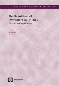 The Regulation of Investment in Utilities: Concepts and Applications - Ian Alexander