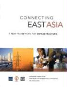 Connecting East Asia: A New Framework for Infrastructure