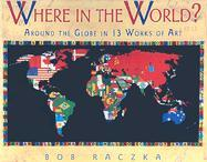 Where in the World?: Around the Globe in 13 Works of Art