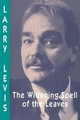 Widening Spell of the Leaves - Larry Levis