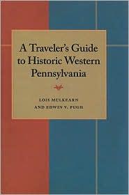 A Traveler's Guide to Historic Western Pennsylvania - Lois Mulkearn, Edwin V. Pugh