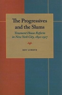 The Progressives and the Slums: Tenement House Reform in New York City, 1890-1917 - Lubove, Roy