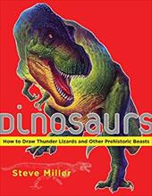 Dinosaurs: How to Draw Thunder Lizards and Other Prehistoric Beasts - Miller, Steve