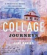 Collage Journeys: A Practical Guide to Creating Personal Artwork