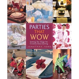 Parties That Wow: Setting The Stage For Creative Entertaining - Jonathan Fong