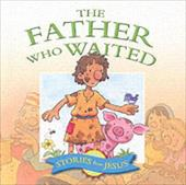 The Father Who Waited - Williams, Margaret / Smallman, Steve