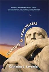 Scientists and Storytellers: Feminist Anthropologists and the Construction of the American Southwest - Lavender, Catherine J.