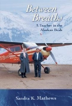 Between Breaths: A Teacher in the Alaskan Bush - Mathews, Sandra K.