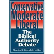 Conservative - Moderate - Liberal : The Biblical Authority Debate - Blaisdell, Charles R.
