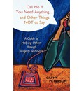 Call Me If You Need Anything...and Other Things Not to Say - Cathy Peterson