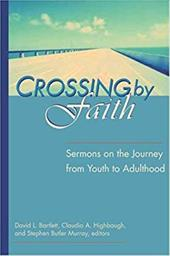 Crossing by Faith: Sermons on the Journey from Youth to Adulthood - Bartlett, David L. / Highbaugh, Claudia A. / Murray, Stephen Butler