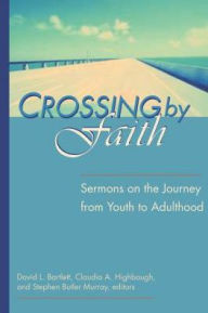 Crossing by Faith: Sermons on the Journey from Youth to Adulthood - Stephen Murray