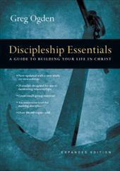 Discipleship Essentials: A Guide to Building Your Life in Christ - Ogden, Greg