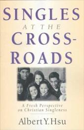 Singles at the Crossroads: A Fresh Perspective on Christian Singleness - Hsu, Albert y.