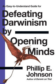 Defeating Darwinism by Opening Minds - Phillip E. Johnson