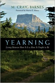 Yearning: Living Between How It Is & How It Ought to Be - M. Craig Barnes