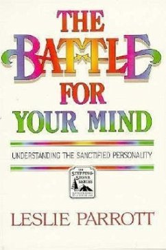 The Battle for Your Mind: Understanding the Sanctified Personality - Parrott, Leslie L. , III