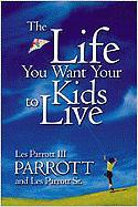 The Life You Want Your Kids to Live