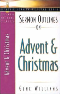 Sermon Outlines on Advent and Christmas - Gene Williams