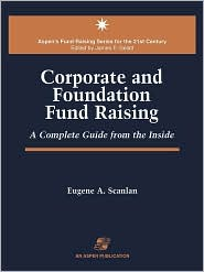 Corporate and Foundation Fund Raising: A Complete Guide from the Inside