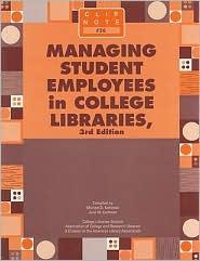 Managing Student Employees in College Libraries - Michael D. Kathman (Compiler), Jane McGurn Kathman (Compiler)
