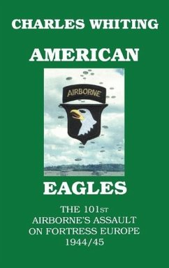 American Eagles. the 101st Airborne's Assault on Fortress Europe 1944/45 - Whiting, Charles Henry