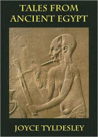Tales from Ancient Egypt - Joyce A. Tyldesley