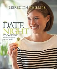 The Date Night Cookbook: Romantic Recipes for the Busy Couple - Meredith Phillips