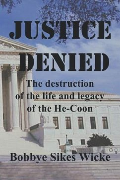 Justice Denied: The Destruction of the Life and Legacy of the He-Coon - Wicke, Bobbye Sikes