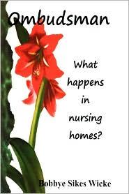 Ombudsman: What happens in nursing Homes? - Bobbye Sikes Wicke