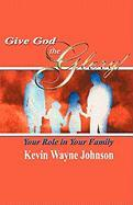 Give God the Glory! Your Role in Your Family