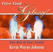Give God the Glory! Your Role in Your Family - Johnson, Kevin Wayne