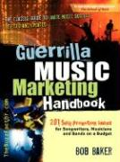 Guerrilla Music Marketing Handbook: 201 Self-Promotion Ideas for Songwriters, Musicians and Bands on a Budget