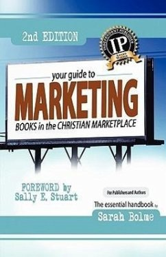 Your Guide to Marketing Books in the Christian Marketplace, Second Edition - Bolme, Sarah