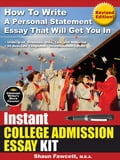 Instant College Admission Essay Kit - How To Write A Personal Statement Essay That Will Get You In (Revised Edition) - Fawcett, Shaun