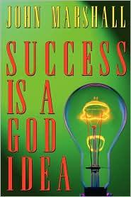 Success Is A God Idea - John Marshall