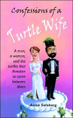 Confessions of a Turtle Wife: A Man, a Woman, and the Turtles That Threaten to Come between Them - Anita Salzberg